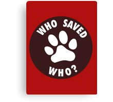 WHO SAVED WHO? - White Canvas Print