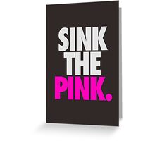 SINK THE PINK. Greeting Card