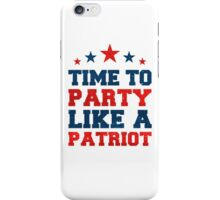 Time To Party Like A Patriot iPhone Case/Skin