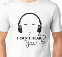 I can't hear you Unisex T-Shirt