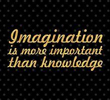 """Imagination is more important than knowledge"" Albert Einstein by Wordpower"