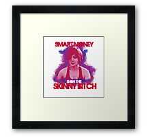 Smart Money Is On The Skinny Bitch Framed Print