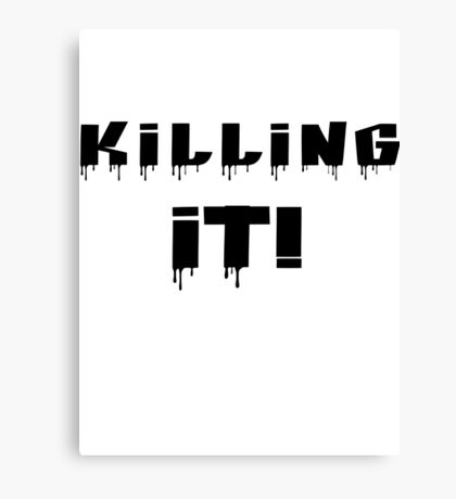 Killing It! Black Writing Canvas Print
