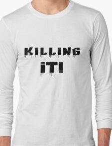Killing It! Black Writing Long Sleeve T-Shirt