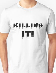 Killing It! Black Writing T-Shirt