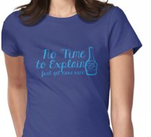 No time to EXPLAIN just get more wine Womens Fitted T-Shirt