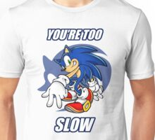 You're Too Slow Unisex T-Shirt