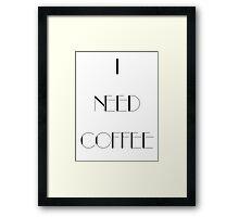 I Need Coffee - Black Writing Framed Print
