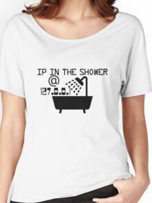 IP in the shower at home Women's Relaxed Fit T-Shirt