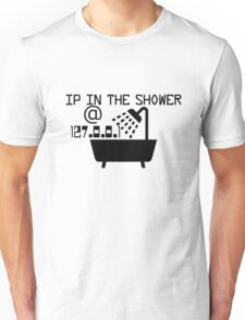 IP in the shower at home Unisex T-Shirt