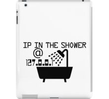 IP in the shower at home iPad Case/Skin