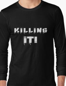 Killing It! White Letters Long Sleeve T-Shirt