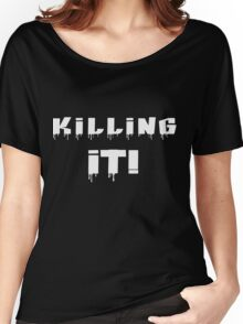 Killing It! White Letters Women's Relaxed Fit T-Shirt