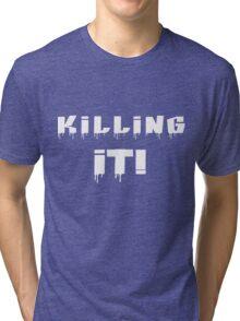 Killing It! White Letters Tri-blend T-Shirt