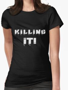 Killing It! White Letters Womens Fitted T-Shirt