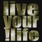 live your life by rosalin