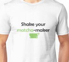 Shake your MATCHA-maker Unisex T-Shirt