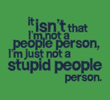it isn't that i'm not a people person, I'm just not a stupid people person One Piece - Short Sleeve