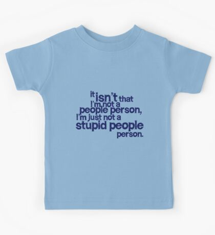 it isn't that i'm not a people person, I'm just not a stupid people person Kids Clothes