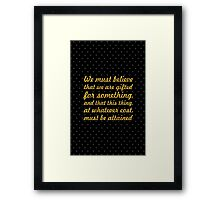 """We must believe that we are gifted for something, and that this thing, at whatever cost, must be attained"" Marie Curie Framed Print"