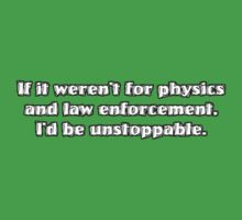 If it weren't for physics and law enforcement, I'd be unstoppable Kids Clothes