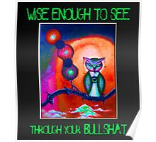 Wise enough to see through your bullshat - by angieclementine Poster