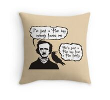 I'm just a Poe boy nobody loves me Throw Pillow