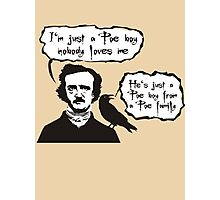 I'm just a Poe boy nobody loves me Photographic Print