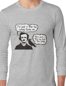 I'm just a Poe boy nobody loves me Long Sleeve T-Shirt