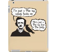 I'm just a Poe boy nobody loves me iPad Case/Skin