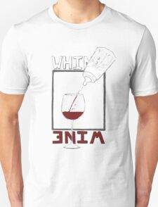Why whine with wine? Unisex T-Shirt