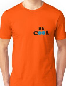 BE COOL Unisex T-Shirt