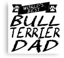 World's Best Bull Terrier Dad Canvas Print
