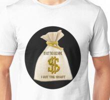 HE GOT THE GOLD MINE - I GOT THE SHAFT - PILLOW-TOTEBAG-TEESHIRT-JOURNAL- SCARF ECT.. Unisex T-Shirt