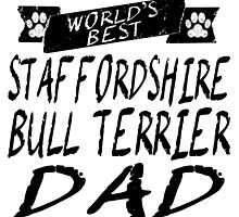 World's Best Staffordshire Bull Terrier Dad by GiftIdea