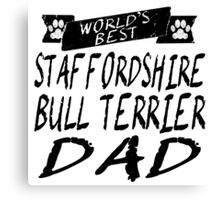 World's Best Staffordshire Bull Terrier Dad Canvas Print