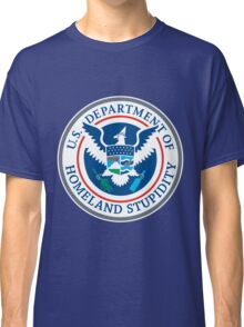 Department of Homeland Stupidity Classic T-Shirt
