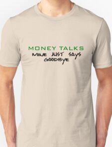Money Talks mine just says goodbye T-Shirt