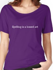 Spelling is a lossed art Women's Relaxed Fit T-Shirt