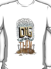 We Dig for Them T-Shirt