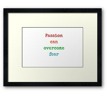 Passion can overcome fear Framed Print