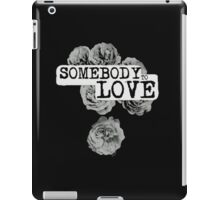 SOMEBODY TO LOVE iPad Case/Skin