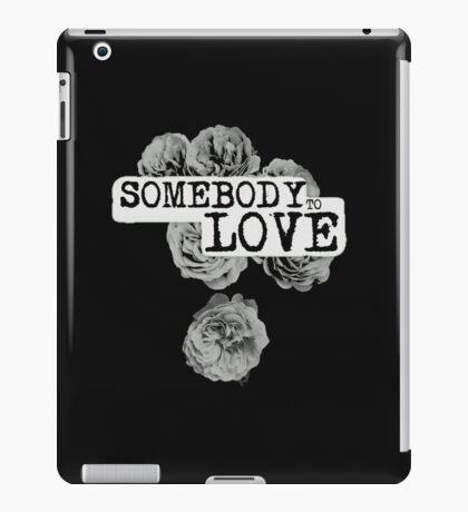 SOMEBODY TO LOVE iPad Case/Skin
