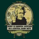 Irony is Andrew Jackson on a Central Bank Note by LibertyManiacs