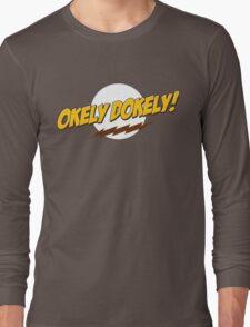 Okley Dokley! Long Sleeve T-Shirt