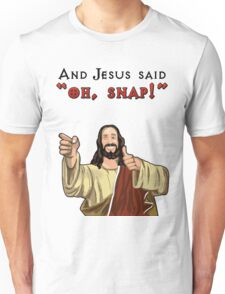 """And Jesus said """"Oh Snap!"""" Unisex T-Shirt"""