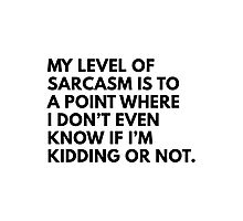My Level Of Sarcasm Photographic Print