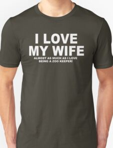 I LOVE MY WIFE Almost As Much As I Love Being A Zoo Keeper T-Shirt