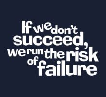 If we don't succeed, we run the risk of failure. by digerati
