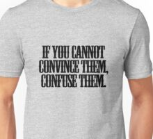 If you cannot convince them, confuse them. Unisex T-Shirt